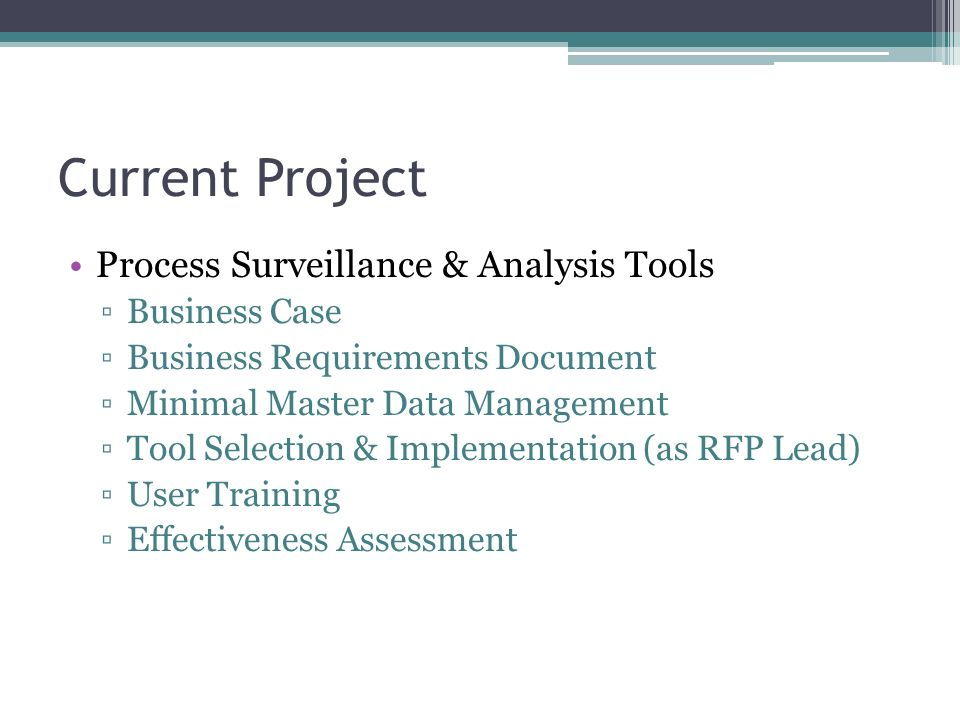 Current Project Process Surveillance & Analysis Tools Business Case Business Requirements Document Minimal Master Data Management Tool Selection & Imp