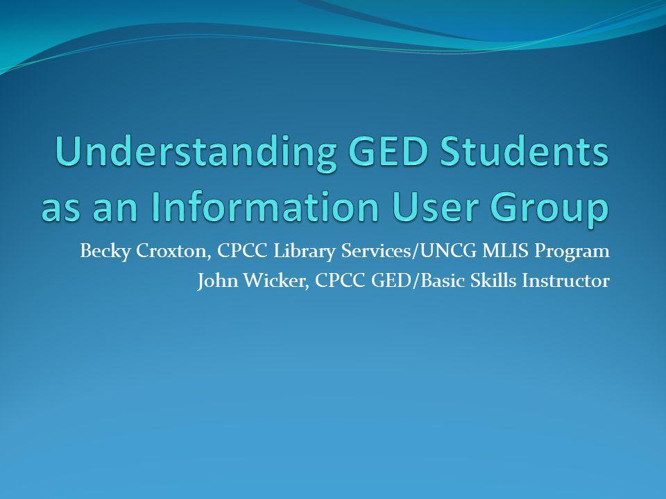 Becky Croxton, CPCC Library Services/UNCG MLIS Program John Wicker, CPCC GED/Basic Skills Instructor