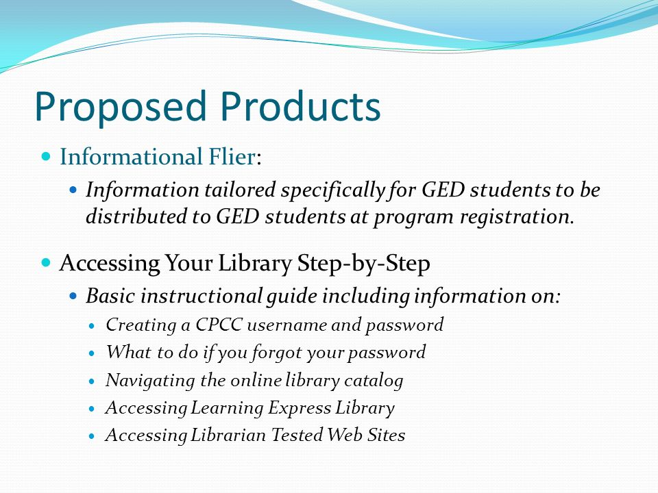 Proposed Products Informational Flier: Information tailored specifically for GED students to be distributed to GED students at program registration. A
