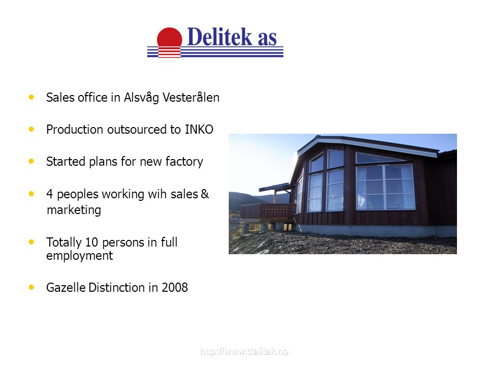 http://www.delitek.no Sales office in Alsvåg Vesterålen Production outsourced to INKO Started plans for new factory 4 peoples working wih sales & mark