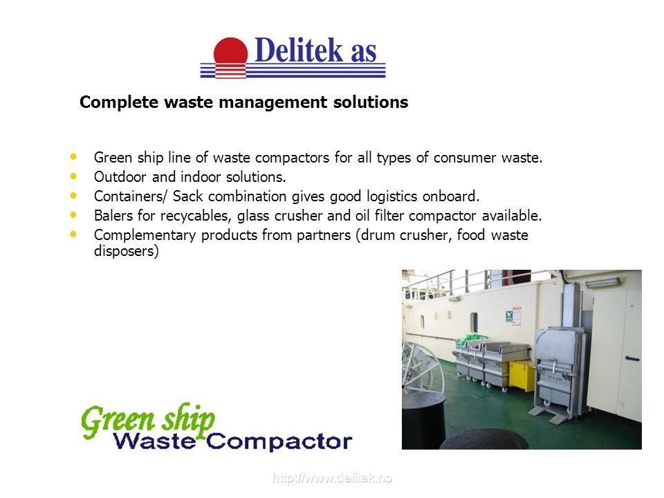 Green ship line of waste compactors for all types of consumer waste. Outdoor and indoor solutions. Containers/ Sack combination gives good logistics o