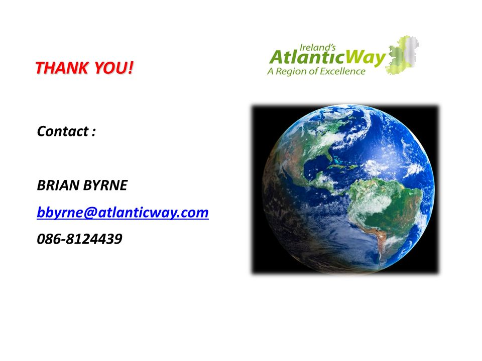 THANK YOU! Contact : BRIAN BYRNE bbyrne@atlanticway.com 086-8124439