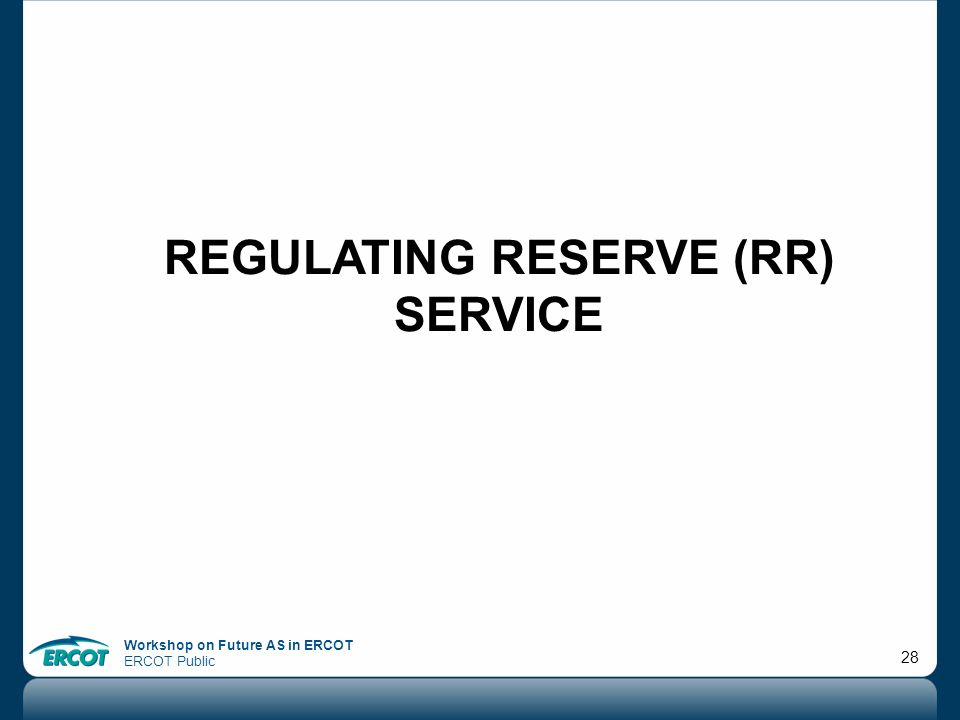 Workshop on Future AS in ERCOT ERCOT Public 28 REGULATING RESERVE (RR) SERVICE