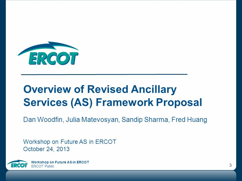 Workshop on Future AS in ERCOT ERCOT Public 44 Submit written comments to jmickey@ercot.com by COB November 1, 2013jmickey@ercot.com Update to be provided at 11-7-13 TAC meeting Review highlights of todays workshop Review Action Items …….