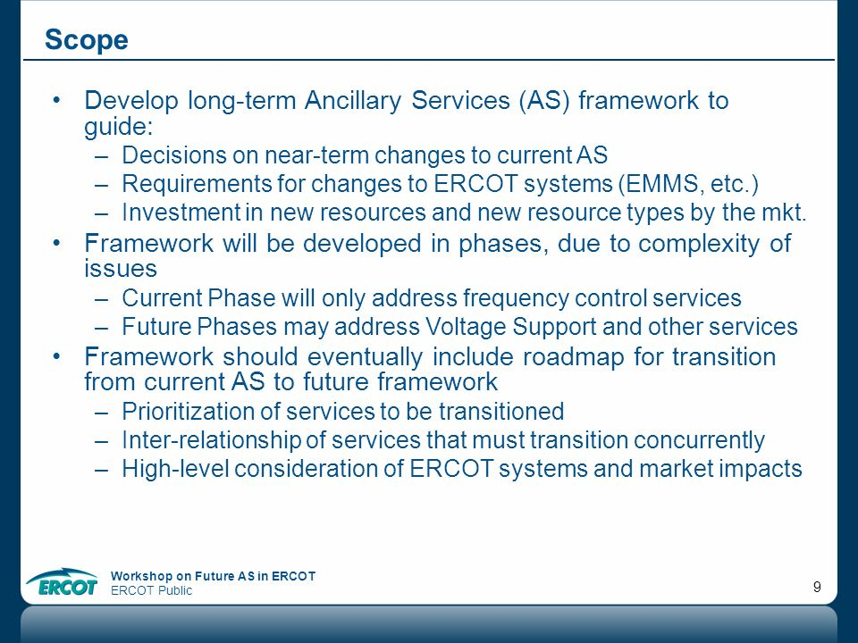 Workshop on Future AS in ERCOT ERCOT Public 30 Regulating Reserve (RR) Service – Up & Down While not substantially changing from todays Regulation Service ERCOT is proposing to implement the following : LFC signals will be delivered by ERCOT specific for the Resource providing this service (i.e.