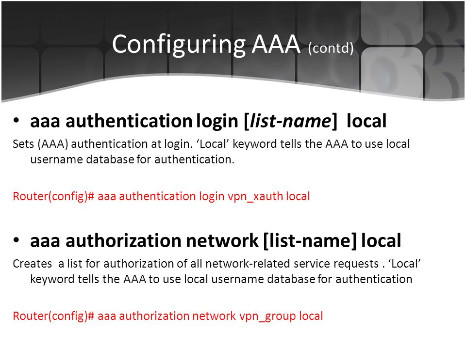 Configuring AAA (contd) aaa authentication login [list-name] local Sets (AAA) authentication at login.