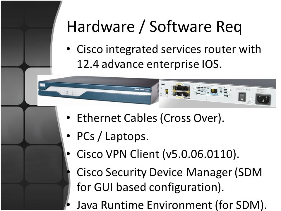 Hardware / Software Req Cisco integrated services router with 12.4 advance enterprise IOS.