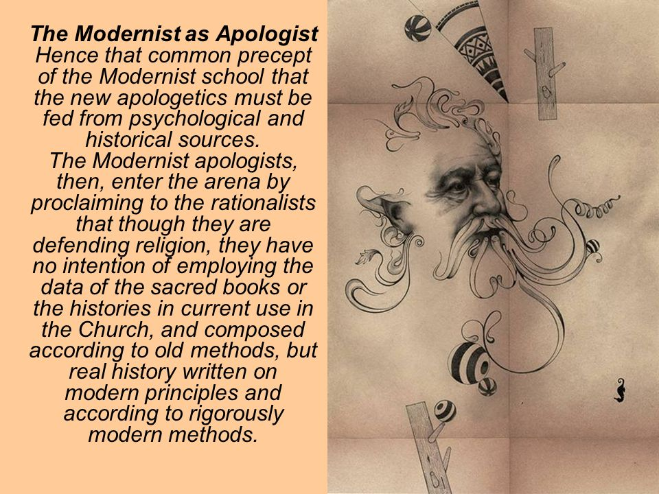 The Modernist as Apologist In all this they are not using an argumentum ad hominem, but are stating the simple fact that they hold, that the truth is to be found only in this kind of history.