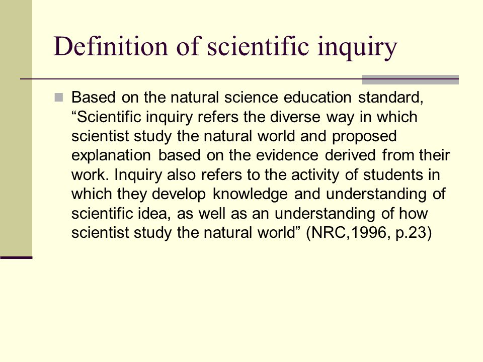 Definition of scientific inquiry Based on the natural science education standard, Scientific inquiry refers the diverse way in which scientist study t