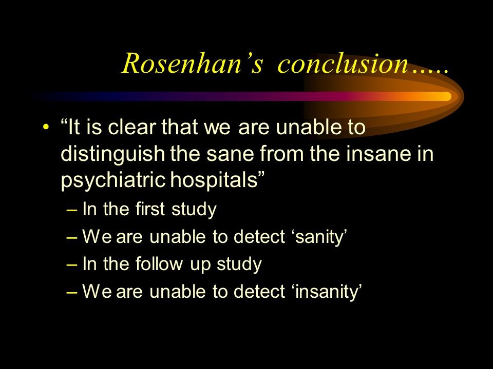 What did Rosenhan conclude? Remember.. His question was … Do the characteristics of abnormality reside in the patients? or In the environments in whic