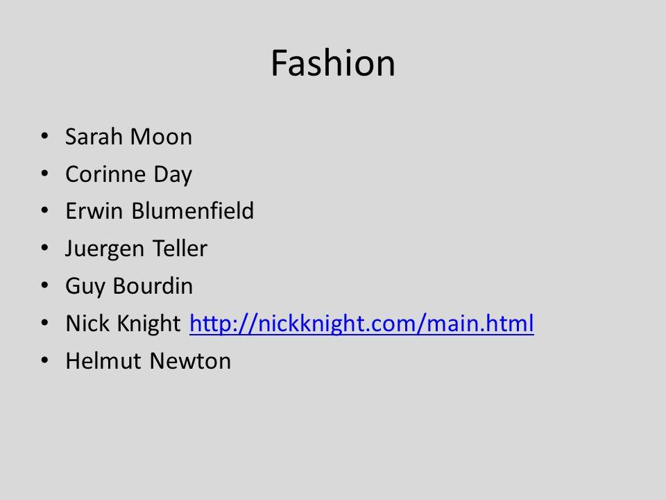Fashion Sarah Moon Corinne Day Erwin Blumenfield Juergen Teller Guy Bourdin Nick Knight http://nickknight.com/main.htmlhttp://nickknight.com/main.html