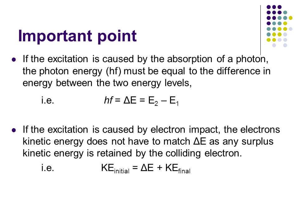 Important point If the excitation is caused by the absorption of a photon, the photon energy (hf) must be equal to the difference in energy between th