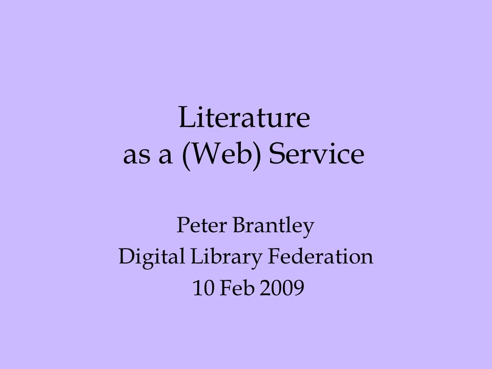 Literature as a (Web) Service Peter Brantley Digital Library Federation 10 Feb 2009
