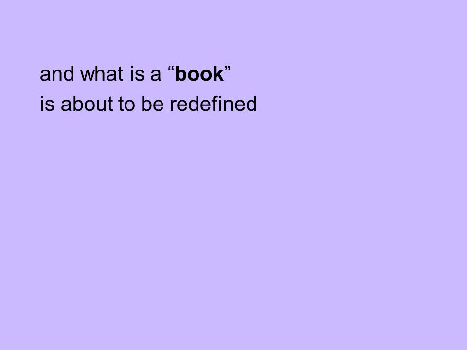 and what is a book is about to be redefined