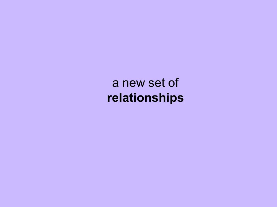 a new set of relationships