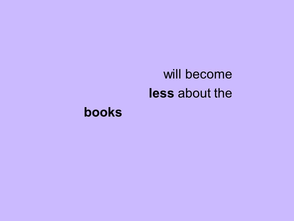 will become less about the books