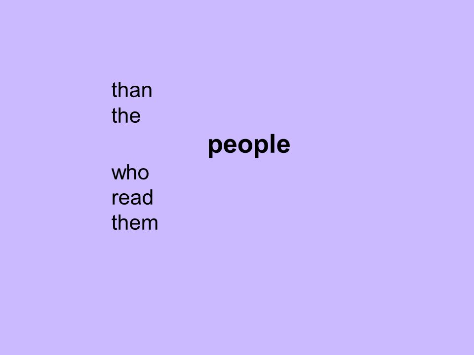 than the people who read them