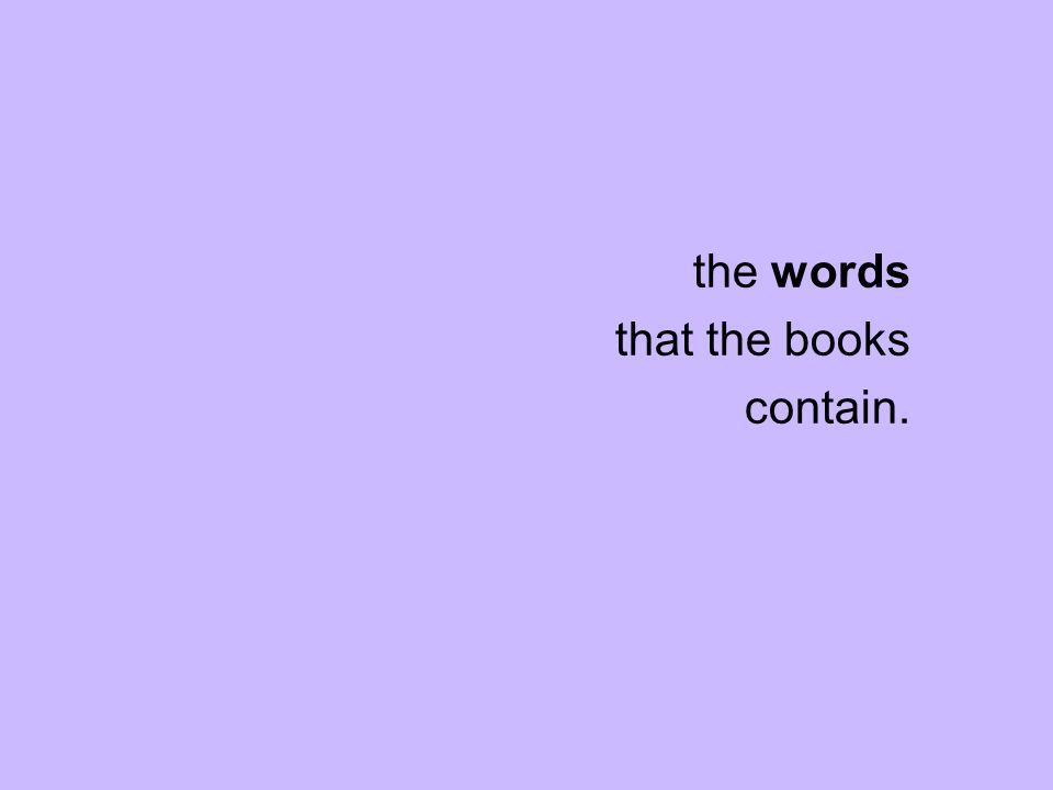 the words that the books contain.