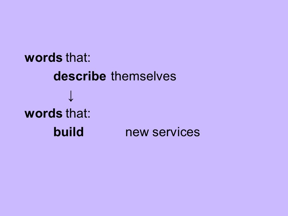 words that: describe themselves words that: build new services