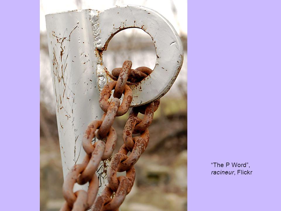 The P Word, racineur, Flickr