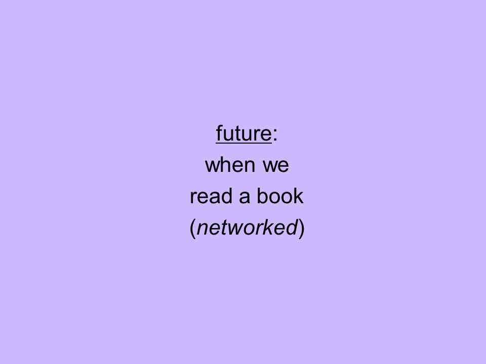 future: when we read a book (networked)