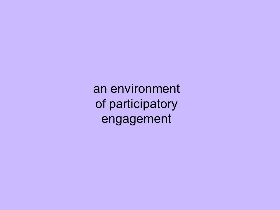 an environment of participatory engagement
