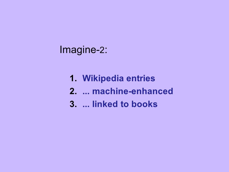 Imagine- 2 : 1.Wikipedia entries 2.... machine-enhanced 3.... linked to books