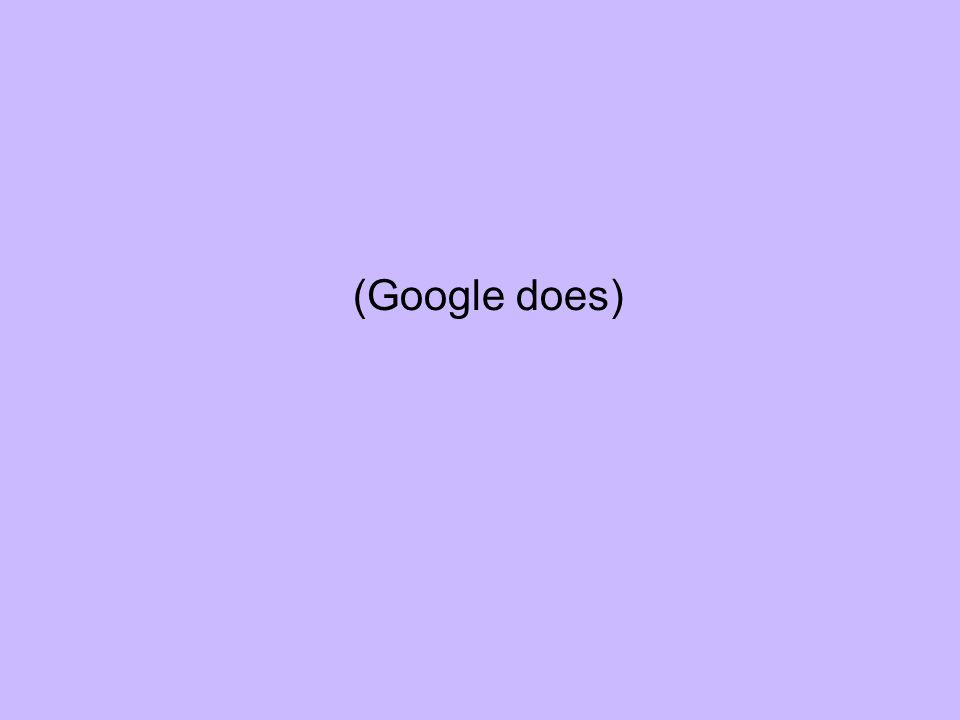 (Google does)