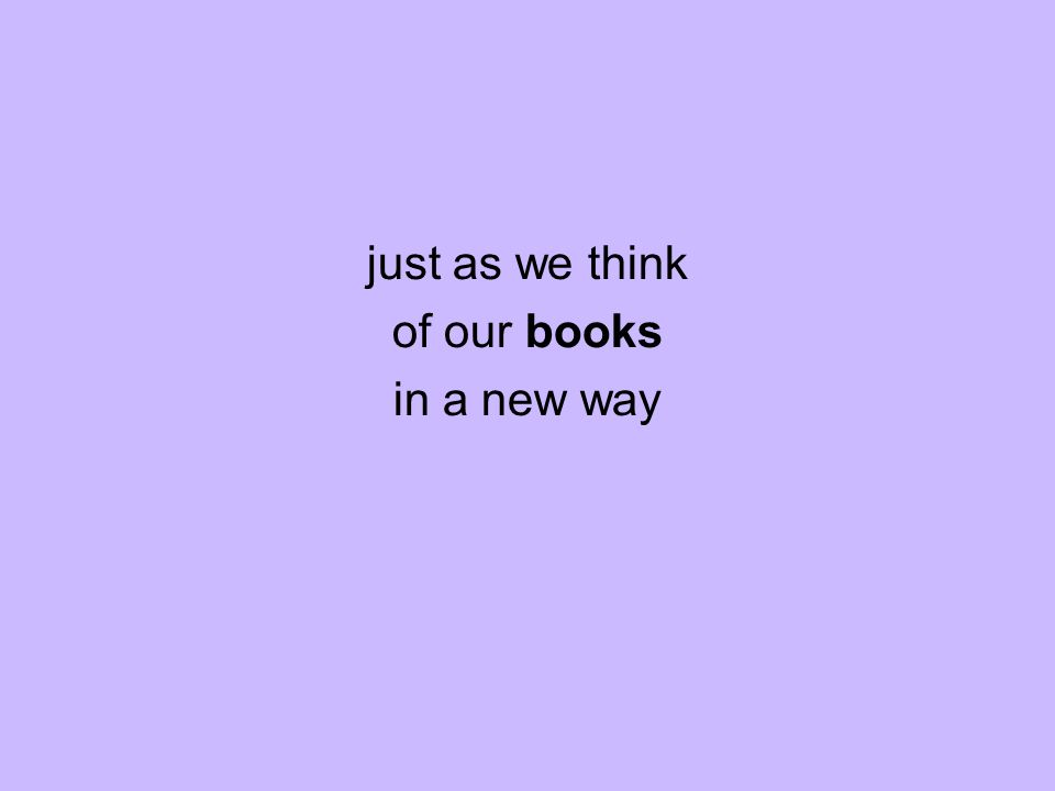 just as we think of our books in a new way