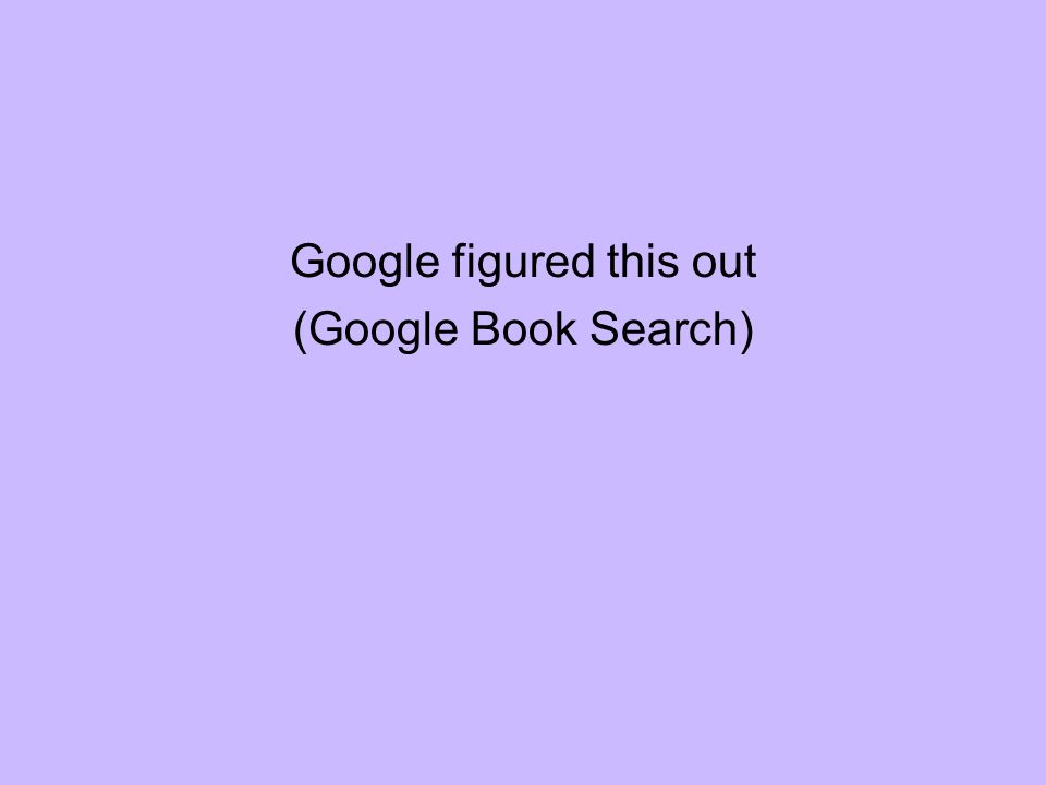 Google figured this out (Google Book Search)