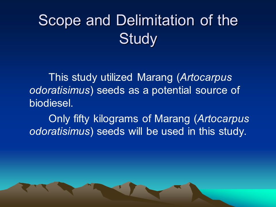 Scope and Delimitation of the Study This study utilized Marang (Artocarpus odoratisimus) seeds as a potential source of biodiesel. Only fifty kilogram