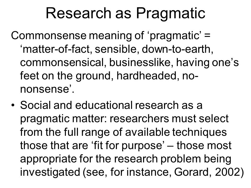 Methods not Methodological Identities A pragmatic orientation rejects the development of distinct methodological identities, for example researchers self- identifications as qualitative or quantitative researchers, as discourse analysts, action researchers, etc.
