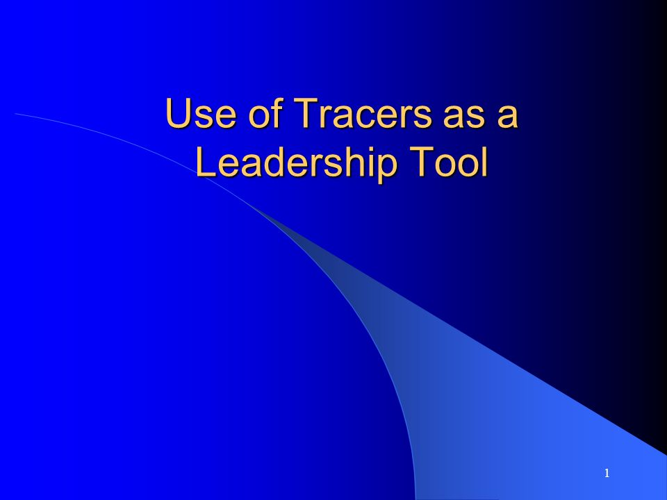 1 Use of Tracers as a Leadership Tool