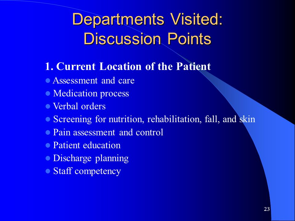 23 Departments Visited: Discussion Points 1. Current Location of the Patient Assessment and care Medication process Verbal orders Screening for nutrit