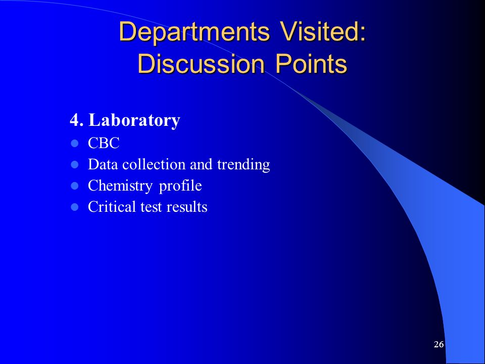 26 Departments Visited: Discussion Points 4. Laboratory CBC Data collection and trending Chemistry profile Critical test results