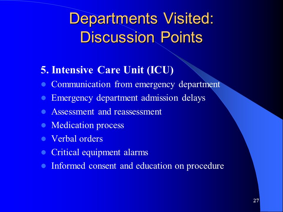 27 Departments Visited: Discussion Points 5. Intensive Care Unit (ICU) Communication from emergency department Emergency department admission delays A