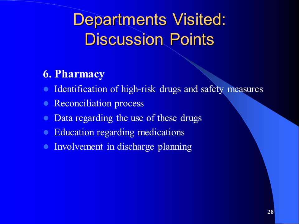 28 Departments Visited: Discussion Points 6. Pharmacy Identification of high-risk drugs and safety measures Reconciliation process Data regarding the