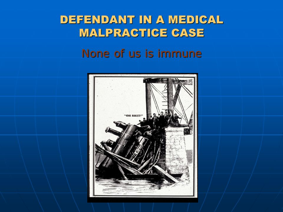 DEFENDANT IN A MEDICAL MALPRACTICE CASE None of us is immune None of us is immune