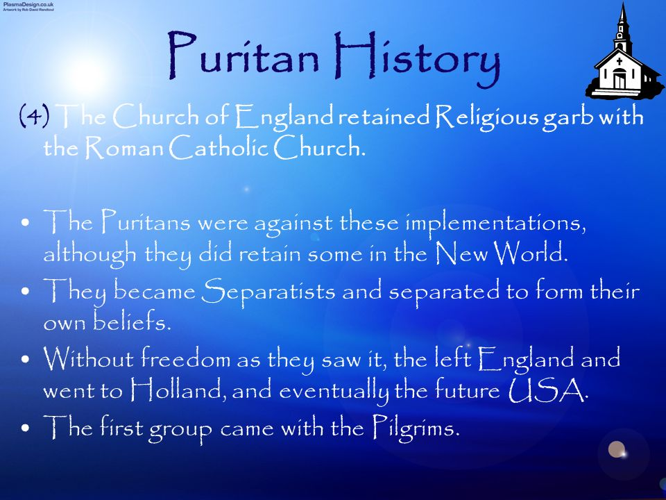 Puritan History (4) The Church of England retained Religious garb with the Roman Catholic Church. The Puritans were against these implementations, alt
