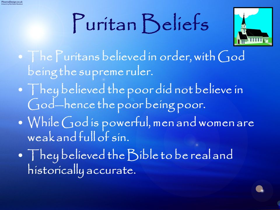 Puritan Beliefs The Puritans believed in order, with God being the supreme ruler. They believed the poor did not believe in Godhence the poor being po