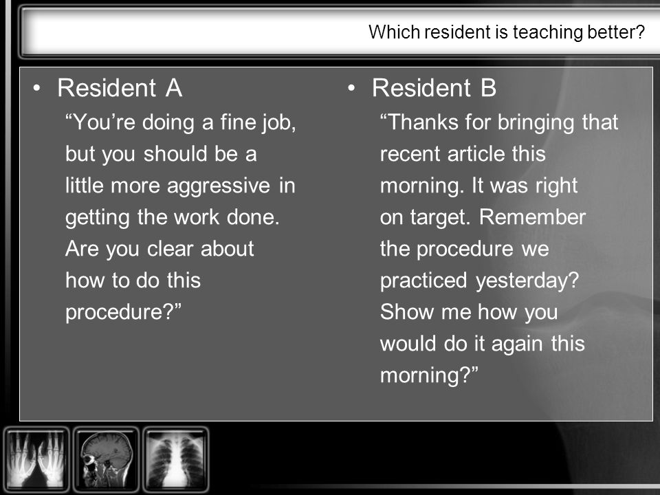 Which resident is teaching better.