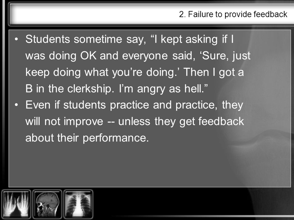 2. Failure to provide feedback Students sometime say, I kept asking if I was doing OK and everyone said, Sure, just keep doing what youre doing. Then