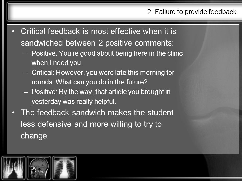 2. Failure to provide feedback Critical feedback is most effective when it is sandwiched between 2 positive comments: –Positive: Youre good about bein