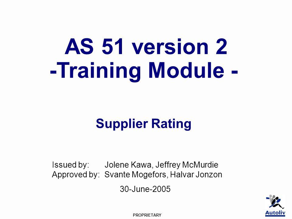 PROPRIETARY AS 51 version 2 -Training Module - Supplier Rating Issued by: Jolene Kawa, Jeffrey McMurdie Approved by: Svante Mogefors, Halvar Jonzon 30-June-2005