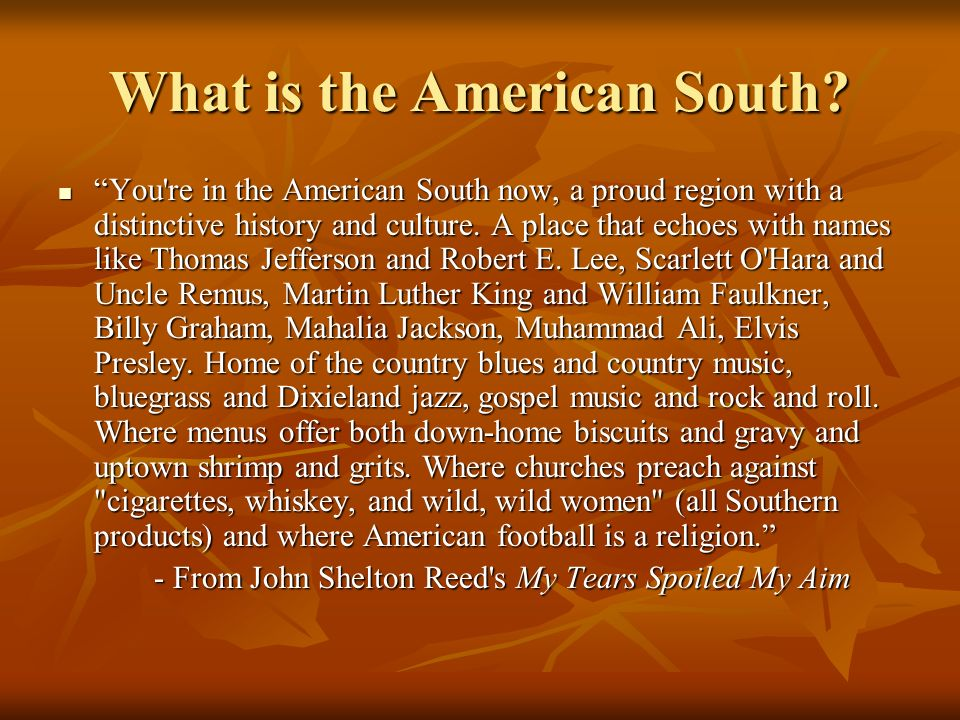 What is the American South? You're in the American South now, a proud region with a distinctive history and culture. A place that echoes with names li