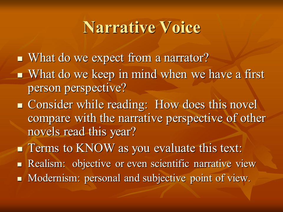 Narrative Voice What do we expect from a narrator? What do we expect from a narrator? What do we keep in mind when we have a first person perspective?