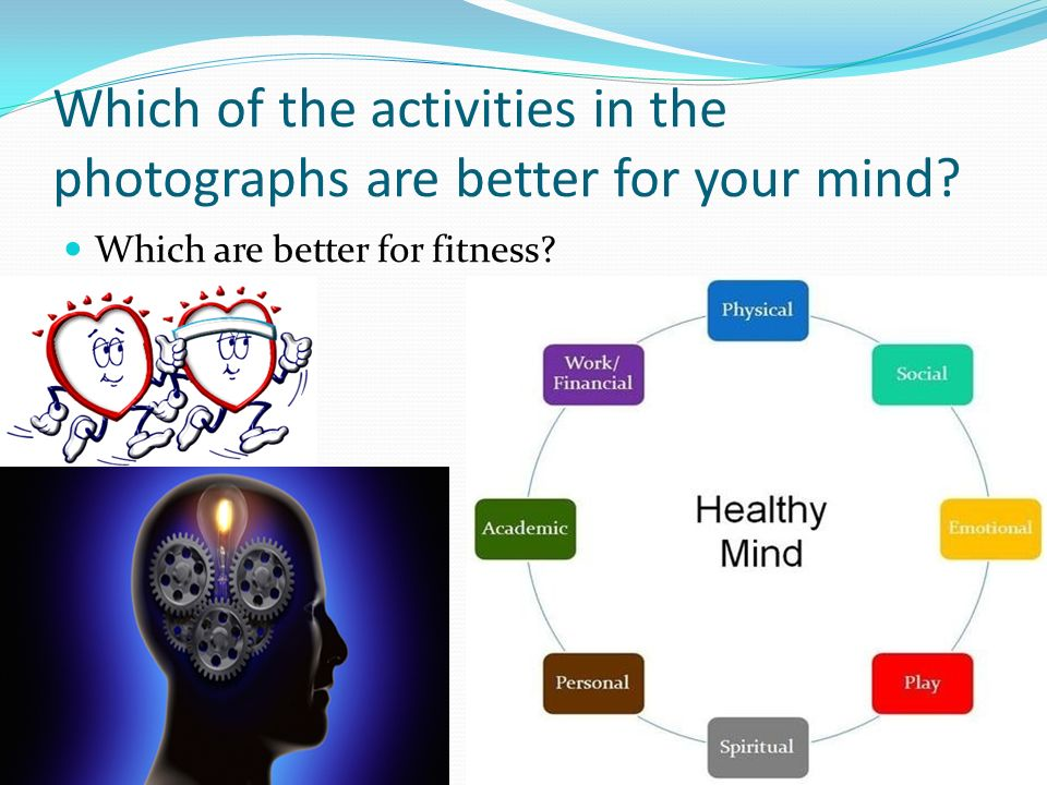 Which of the activities in the photographs are better for your mind? Which are better for fitness?