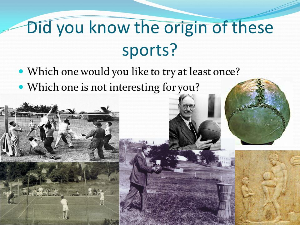 Did you know the origin of these sports? Which one would you like to try at least once? Which one is not interesting for you?