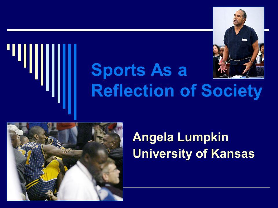 Sports As a Reflection of Society Angela Lumpkin University of Kansas