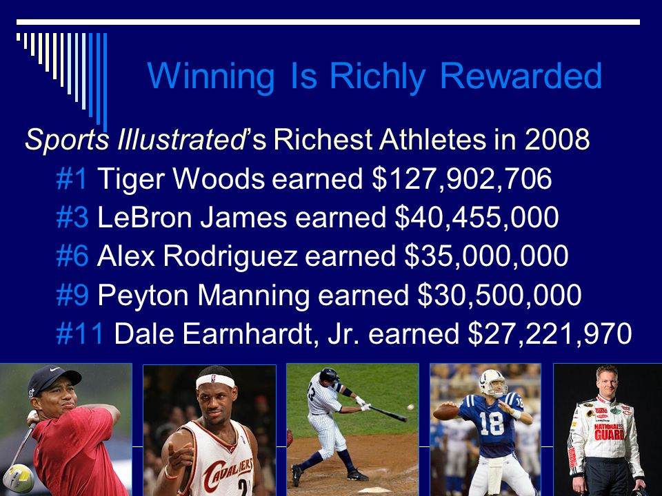 Winning Is Richly Rewarded Sports Illustrateds Richest Athletes in 2008 #1 Tiger Woods earned $127,902,706 #3 LeBron James earned $40,455,000 #6 Alex